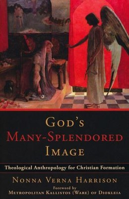 God's Many-Splendored Image: Theological Anthropology for Christian Formation  -     By: Nonna Verna Harrison