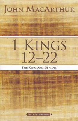 1 Kings 12 to 22: The Kingdom Divides  -     By: John MacArthur
