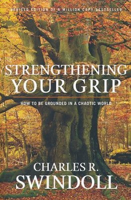 Strengthening Your Grip: How to be Grounded in a Chaotic World    -     By: Charles R. Swindoll