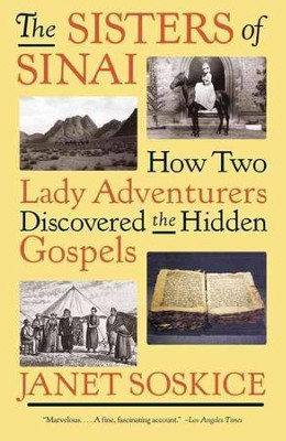 The Sisters of Sinai: How Two Lady Adventurers Discovered the Hidden Gospels  -     By: Janet Soskice