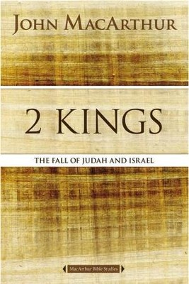 2 Kings: The Fall of Judah and Israel   -     By: John MacArthur