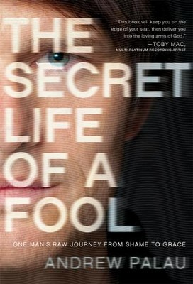 Secret Life of a Fool: One Man's Raw Journey from Shame to Grace  -     By: Andrew Palau