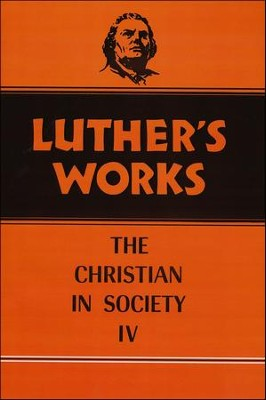 Luther's Works [LW], Volume 47: The Christian in Society IV   -     By: Martin Luther