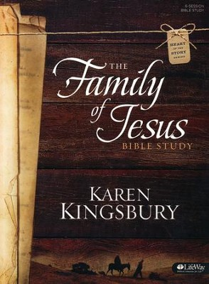 The Family of Jesus: Bible Study--Member Book  -     By: Karen Kingsbury