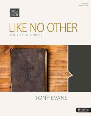 Like No Other: The Life of Christ - Bible Study Book  -     By: Tony Evans