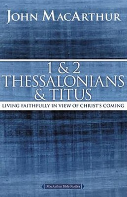 1 & 2 Thessalonians & Titus: Living Faithfully in View of Christ's Coming   -     By: John MacArthur