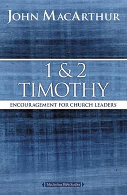 1 and 2 Timothy: Encouragement for Church Leaders  -     By: John MacArthur