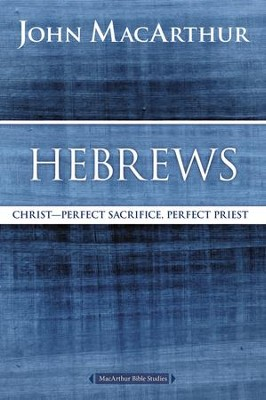 Hebrews: Christ--Perfect Sacrifice, Perfect Priest  -     By: John MacArthur