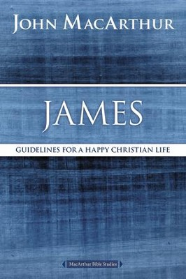 James: Guidelines for a Happy Christian Life  -     By: John MacArthur