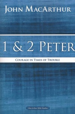 1 and 2 Peter: Courage in Times of Trouble  -     By: John MacArthur