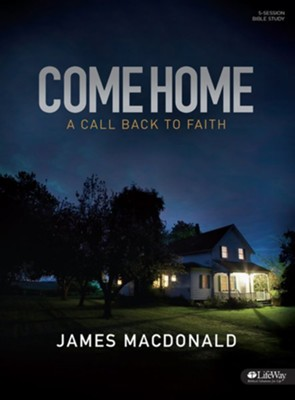 Come Home Bible Study Book: A Call Back to Faith   -     By: James MacDonald