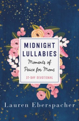 Midnight Lullabies: Moments of Peace For Moms  -     By: Lauren Eberspacher