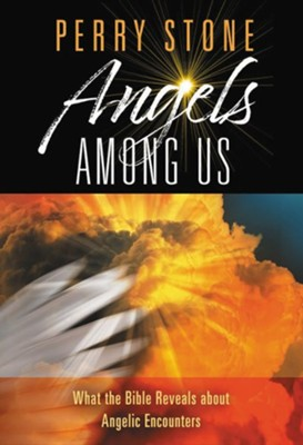 Angels Among Us: What the Bible Reveals About Angelic Encounters  -     By: Perry Stone