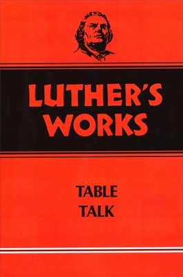 Luther's Works [LW], Volume 54: Table Talk   -     By: Martin Luther