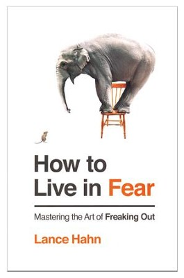 How to Live in Fear: Mastering the Art of Freaking Out  -     By: Lance Hahn
