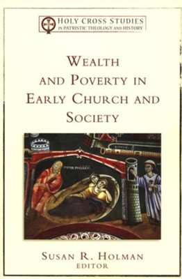 Wealth and Poverty in Early Church and Society  -     Edited By: Susan R. Holman     By: Edited by Susan R. Holman