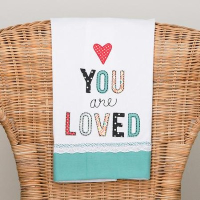 You Are Loved Tea Towel  -