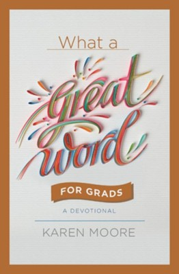 What A Great Word For Grads: A Devotional  -     By: Karen Moore