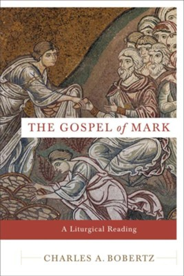 The Gospel of Mark: A Liturgical Reading  -     By: Charles A. Bobertz