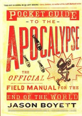 Pocket Guide to the Apocalypse: The Official Field Manual for the End of the World  -     By: Jason Boyett
