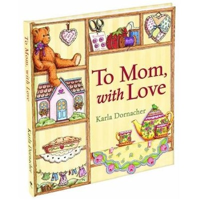 To Mom, With Love  -     By: Karla Dornacher