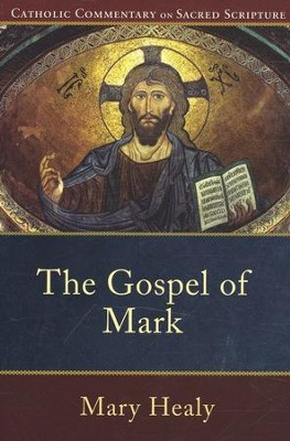 Mark: Catholic Commentary on Sacred Scripture [CCSS]  -     Edited By: Peter S. Williamson, Mary Healy     By: Mary Healy