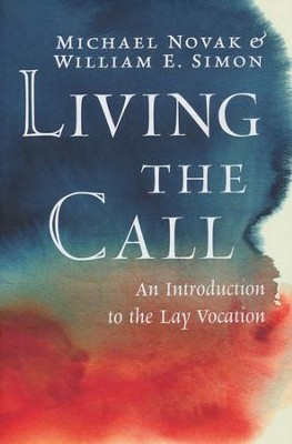 Living the Call: An Introduction to the Lay Vocation  -     By: Michael Novak, William E. Simon Jr.