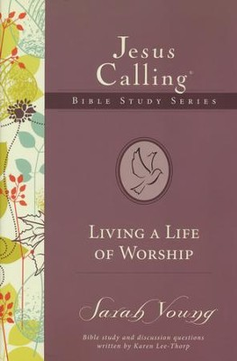 Living a Life of Worship, Jesus Calling Bible Studies, Volume 4   -     By: Sarah Young