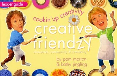 Cookin' Up Creativity: Creative Friendzy Series--Leader Guide  -     By: Pam Morton, Kathy Jingling
