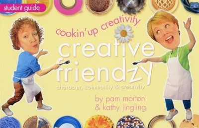 Cookin' Up Creativity: Creative Friendzy Series--Student Guide  -     By: Pam Morton, Kathy Jingling