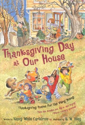 Thanksgiving Day at Our House: Thanksgiving Poems for the Very Young  -     By: Nancy White Carlstrom     Illustrated By: R.W. Alley