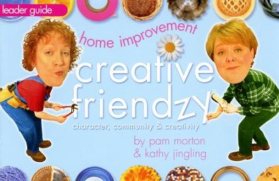 Home Improvement: Creative Friendzy Series--Leader Guide  -     By: Pam Morton, Kathy Jingling