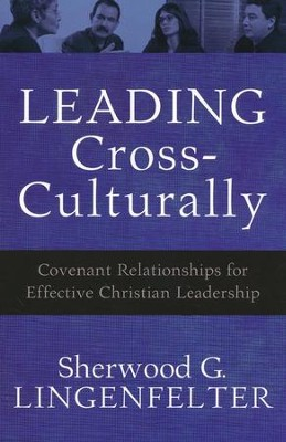 Leading Cross-Culturally: Covenant Relationships for Effective Christian Leadership  -     By: Sherwood G. Lingenfelter