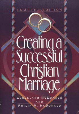 Creating a Successful Christian Marriage, Fourth Edition  -     By: Cleveland McDonald, Philip M. McDonald