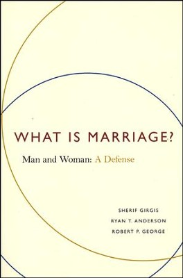 What Is Marriage? Man and Woman: A Defense   -     By: Sherif Girgis, Ryan T. Anderson, Robert P. George