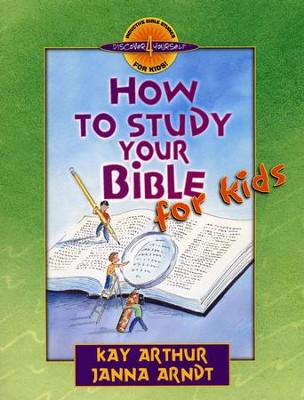 How to Study Your Bible, for Kids - Discover 4 Yourself Series   -     By: Kay Arthur