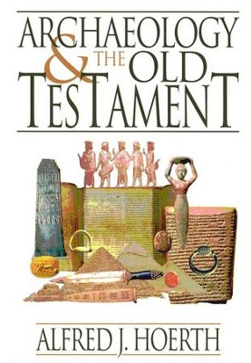 Archaeology & the Old Testament   -     By: Alfred J. Hoerth