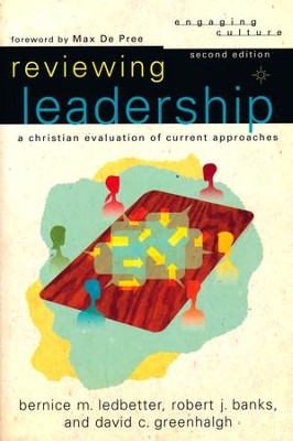 Reviewing Leadership: A Christian Evaluation of Current Approaches, Second Edition  -     By: Robert Banks, Bernice M. Ledbetter, David Greenhalgh