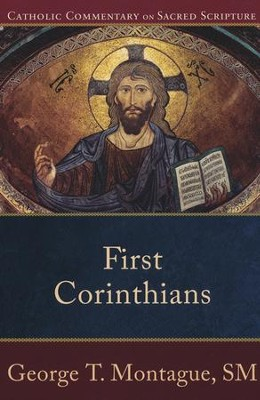 First Corinthians: Catholic Commentary on Sacred Scripture [CCSS]  -     Edited By: Peter S. Williamson, Mary Healy     By: George T. Montague