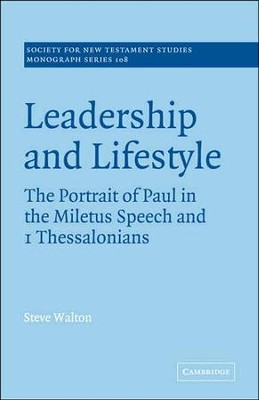 Leadership and Lifestyle: The Portrait of Paul in the Miletus Speech and 1 Thessalonians  -     By: Steve Walton