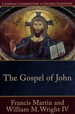 The Gospel of John: Catholic Commentary on Sacred Scripture [CCSS]   -     By: Francis Martin, William M. Wright IV