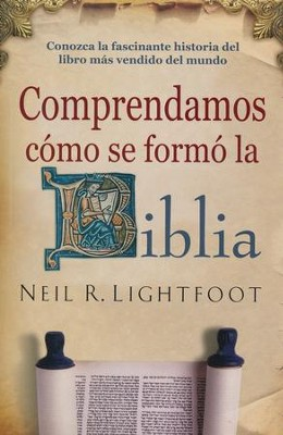Comprendamos cómo se Formó la Biblia  (How We Got the Bible)  -     By: Neil R. Lightfoot