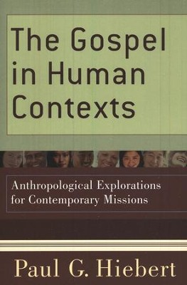 The Gospel in Human Contexts: Anthropological Explorations for Contemporary Missions  -     By: Paul G. Hiebert