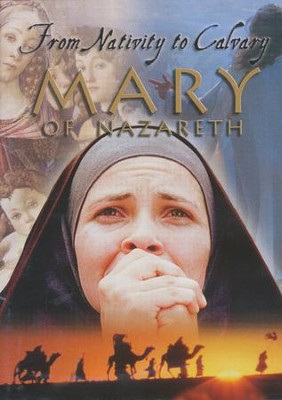 Mary of Nazareth: From Nativity to Calvary--DVD  -