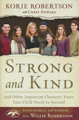 Strong and Kind: And Other Important Character Traits Your Child Needs to Succeed  -     By: Korie Robertson, Chrys Howard, Willie Robertson