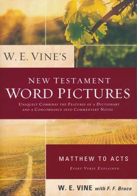 W. E. Vine's New Testament Word Pictures: Matthew to Acts  -     By: W.E. Vine