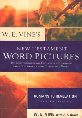 W. E. Vine's New Testament Word Pictures: Romans to Revelation  -     By: W.E. Vine