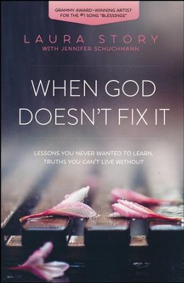 When God Doesn't Fix It: Lessons You Never Wanted to Learn, Truths You Can't Live Without  -     By: Laura Story
