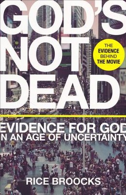 God's Not Dead: Evidence for God in an Age of Uncertainty [Paperback]   -     By: Rice Broocks