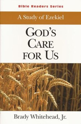 God's Care for Us, A Study of Ezekiel:                                   Bible Readers Series, Student  -     By: Brady B. Whitehead Jr.